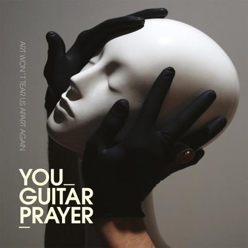 You Guitarprayer - Art Won't Tear Us Apart Again (2019)