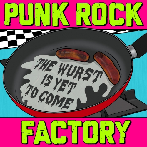 Punk Rock Factory - The Wurst Is Yet to Come (2019)