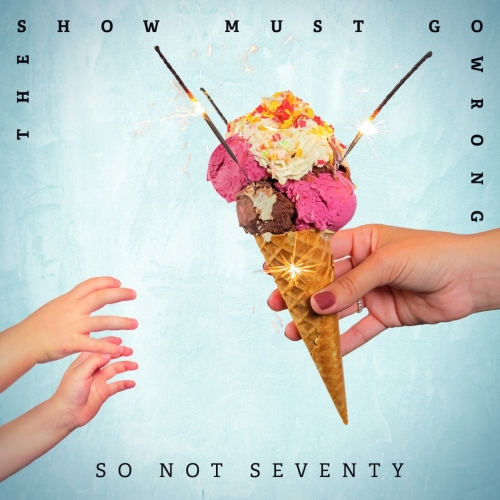 So Not Seventy - The Show Must Go Wrong (2019)