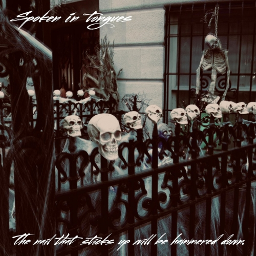 Spoken in Tongues - The Nail That Sticks Up Will Be Hammered Down (2019)