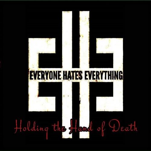 Everyone Hates Everything - Holding the Hand of Death (2019)