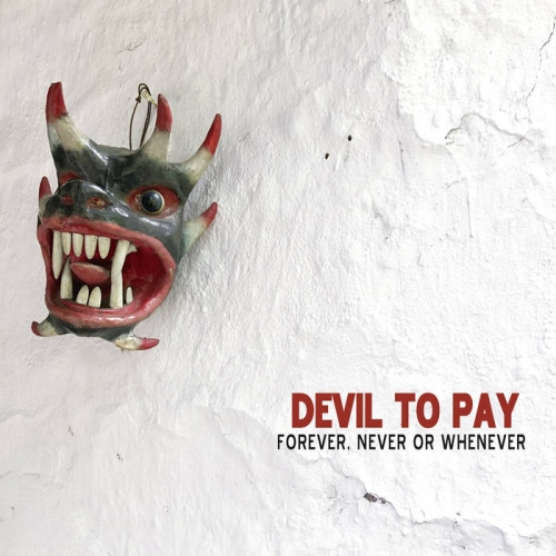 Devil to Pay - Forever, Never or Whenever (2019)