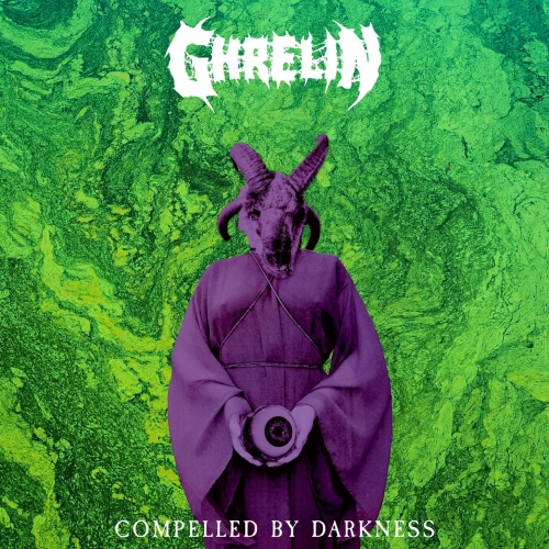 Ghrelin - Compelled by Darkness (2019)