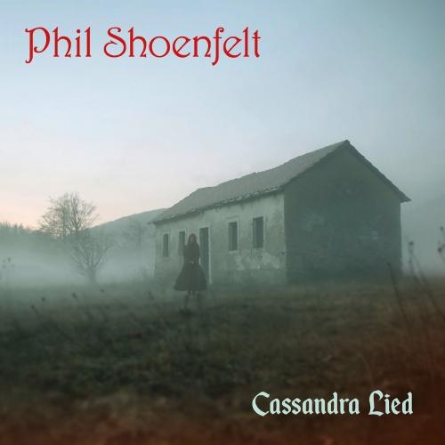 Phil Shoenfelt - Cassandra Lied (2019)