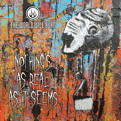 The World Will Burn - Nothings As Real As It Seems (2019)