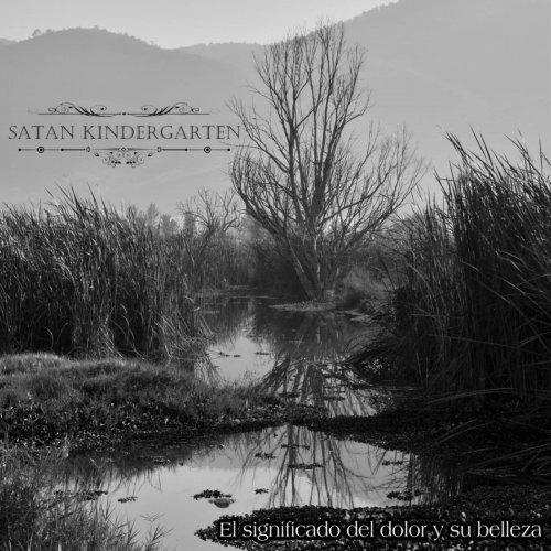 Satan Kindergarten - El Significado Del Dolor Y Su Belleza (2019)