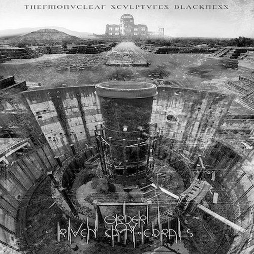 Order Ov Riven Cathedrals - Thermonuclear Sculptures Blackness (2019)