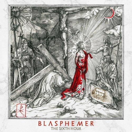 Blasphemer - The Sixth Hour (2019)