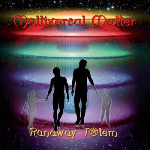 Runaway Totem - Мultivеrsаl Маttеr (2019)