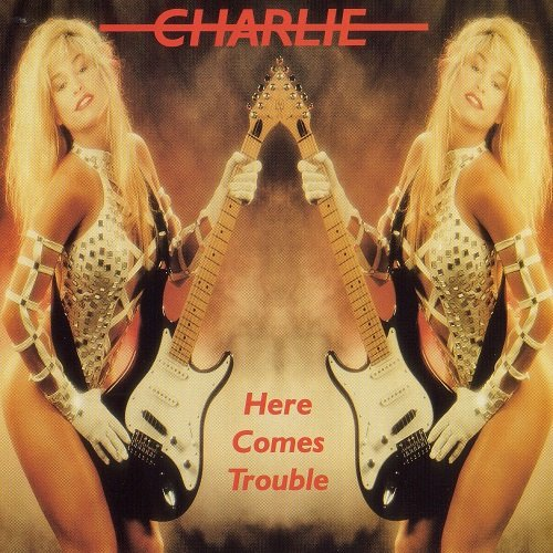 Charlie - Here Comes Trouble [Reissue 1998] (1982)