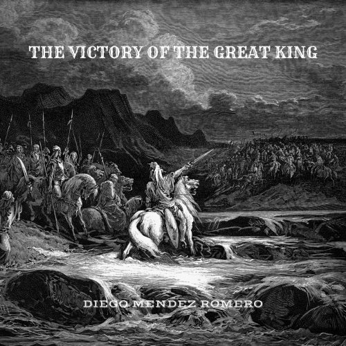 Diego Méndez Romero - The Victory of the Great King (2020)