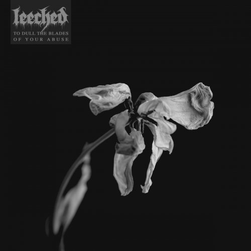 Leeched - To Dull the Blades of Your Abuse (2020)