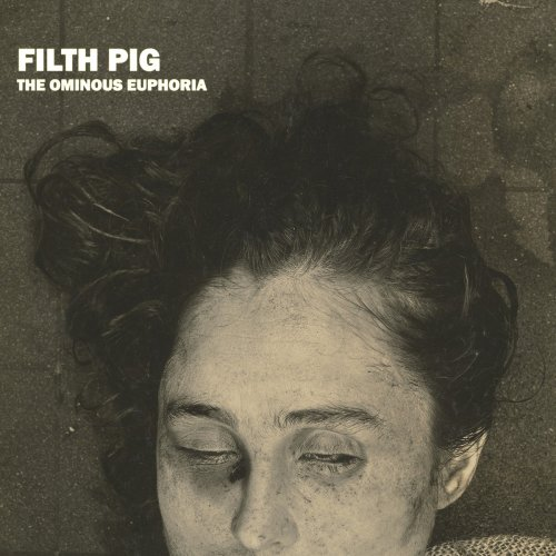 Filth Pig - The Ominous Euphoria (2020)