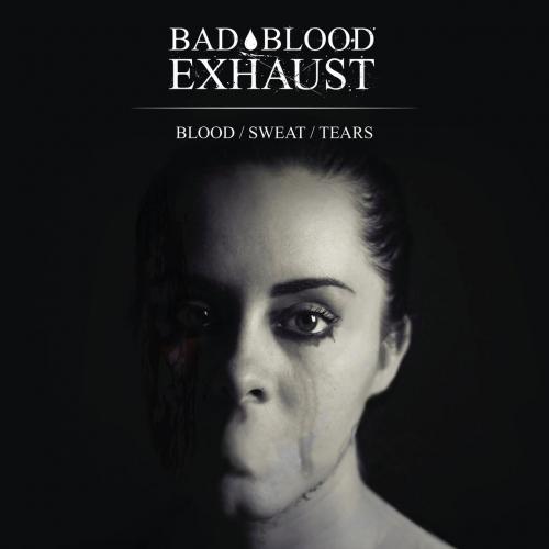 Bad Blood Exhaust - Blood / Sweat / Tears (2020)