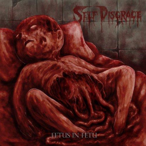 Self Disgrace - Fetus In Fetu (2020)