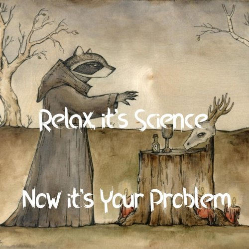 Relax, It's Science - Now It's Your Problem (2020)