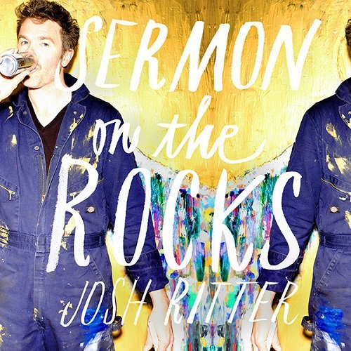 Josh Ritter - Sermon On The Rocks (Limited Edition) (2015)