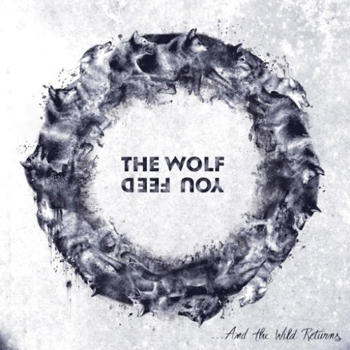 The Wolf You Feed - ...And the Wild Returns (2020)