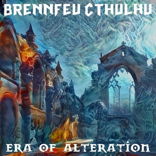 Brennfeu Cthulhu - Era of Alteration (2020)