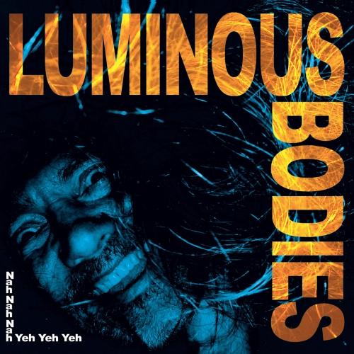 Luminous Bodies - Nah Nah Nah Yeh Yeh Yeh (2020)