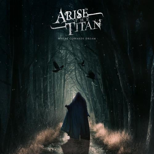 Arise the Titan - Where Cowards Dream (EP) (2020)