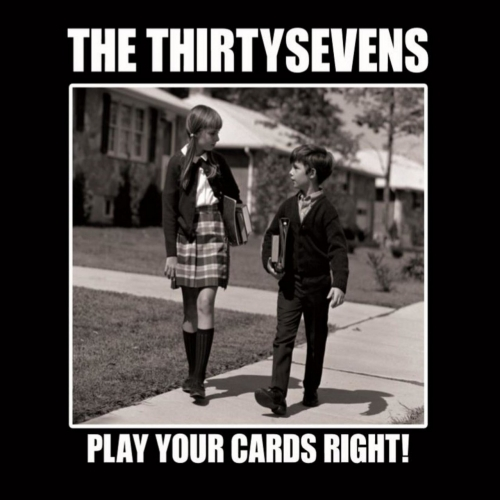 The Thirtysevens - Play Your Cards Right! (2020)