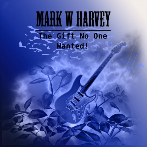 Mark W. Harvey - The Gift No One Wanted! (2020)