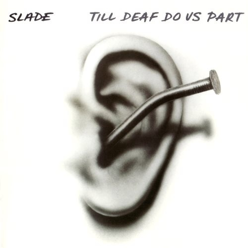 Slade - Тill Dеаf Dо Us Раrt (1981)