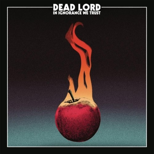 Dead Lord - In Ignоrаnсе Wе Тrust (2017)