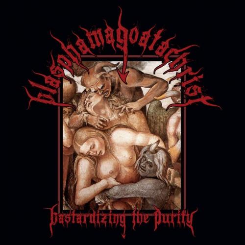Blasphamagoatachrist - Bastardizing The Purity (2020)