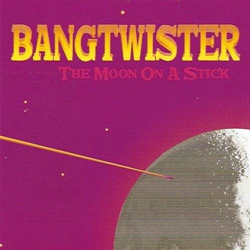 Bangtwister - The Moon On A Stick (2001)