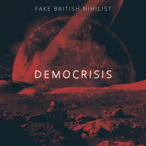 Fake British Nihilist - Democrisis (2020)