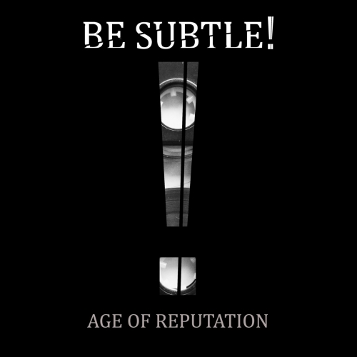Be Subtle! - Age of Reputation (2020)