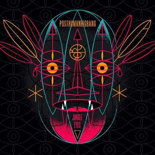 PostHumanBigBang - Jungle Eyes (2020)