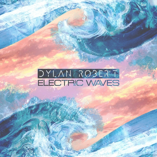 Dylan Robert - Electric Waves (2020)