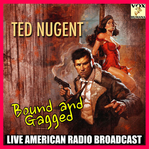 Ted Nugent - Bound and Gagged (Live) (2020)