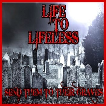 Life To Lifeless - Send Them To Their Graves (2020)