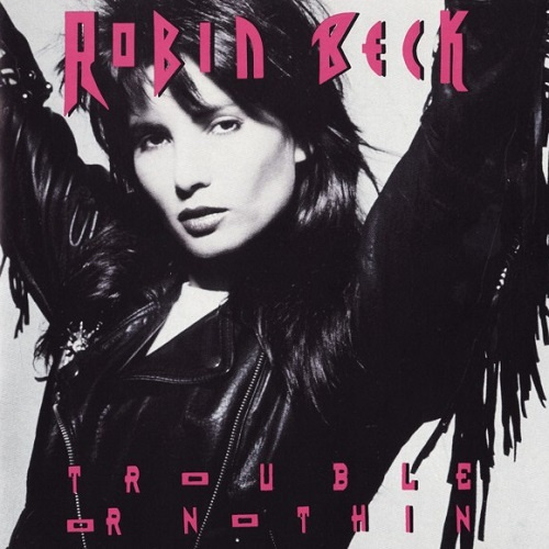 Robin Beck - Trouble Or Nothin' (1989)