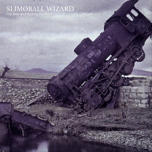 Slimeball Wizard - Flip Side and Ripping the Rails (2020)