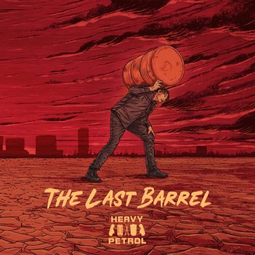 Heavy Petrol - The Last Barrel (2020)