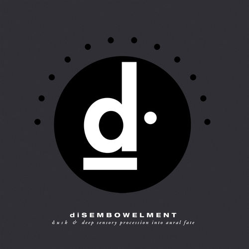 Disembowelment - Dusk & Deep Sensory Procession Into Aural Fate (2020)