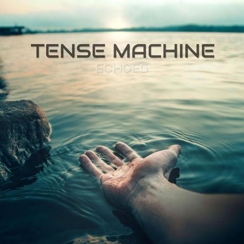 Tense Machine - Echoes (2020)