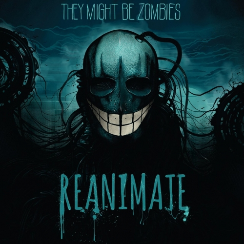 They Might Be Zombies - Reanimate (2020)