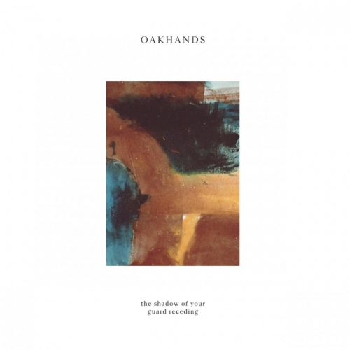 Oakhands - The Shadow of Your Guard Receeding (2020)