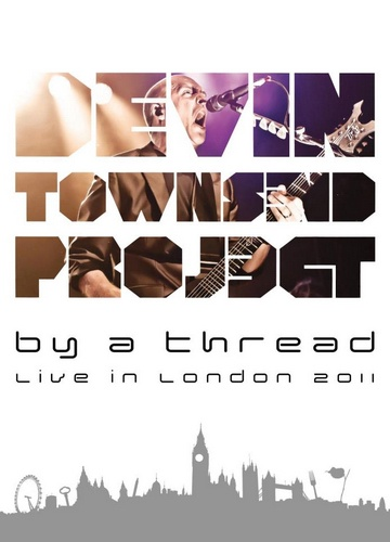 Devin Townsend Project - By A Thread (Live In London 2011) (2012)
