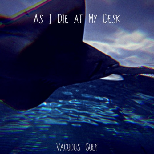 As I Die at My Desk - Vacuous Gulf (2020)
