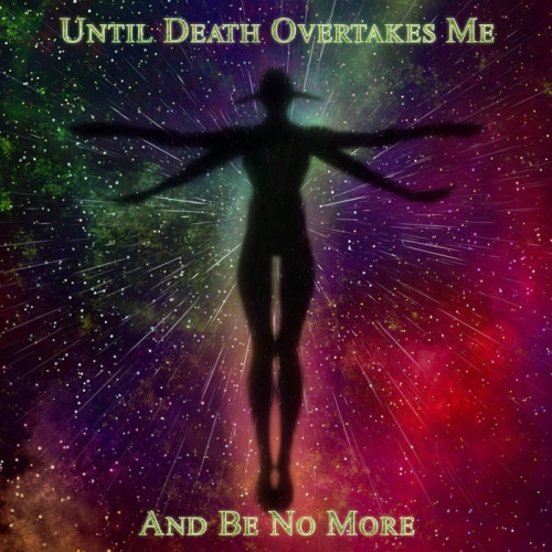 Until Death Overtakes Me - And Be No More (2020)