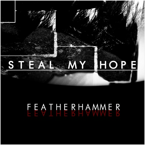 Steal My Hope - Featherhammer (2020)