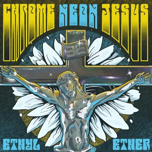 Ethyl Ether - Chrome Neon Jesus (2020)