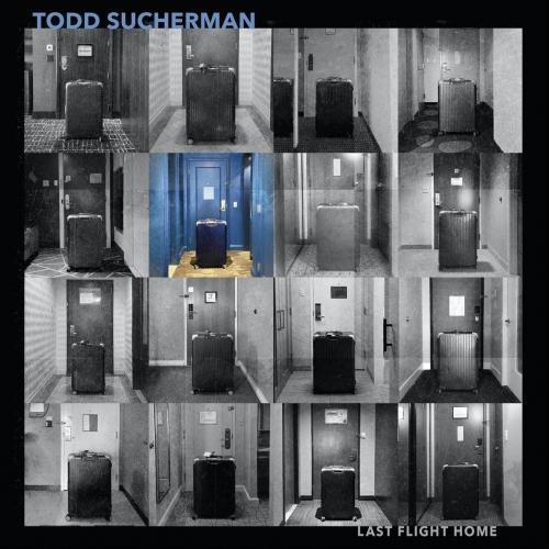 Todd Sucherman - Last Flight Home (2020)